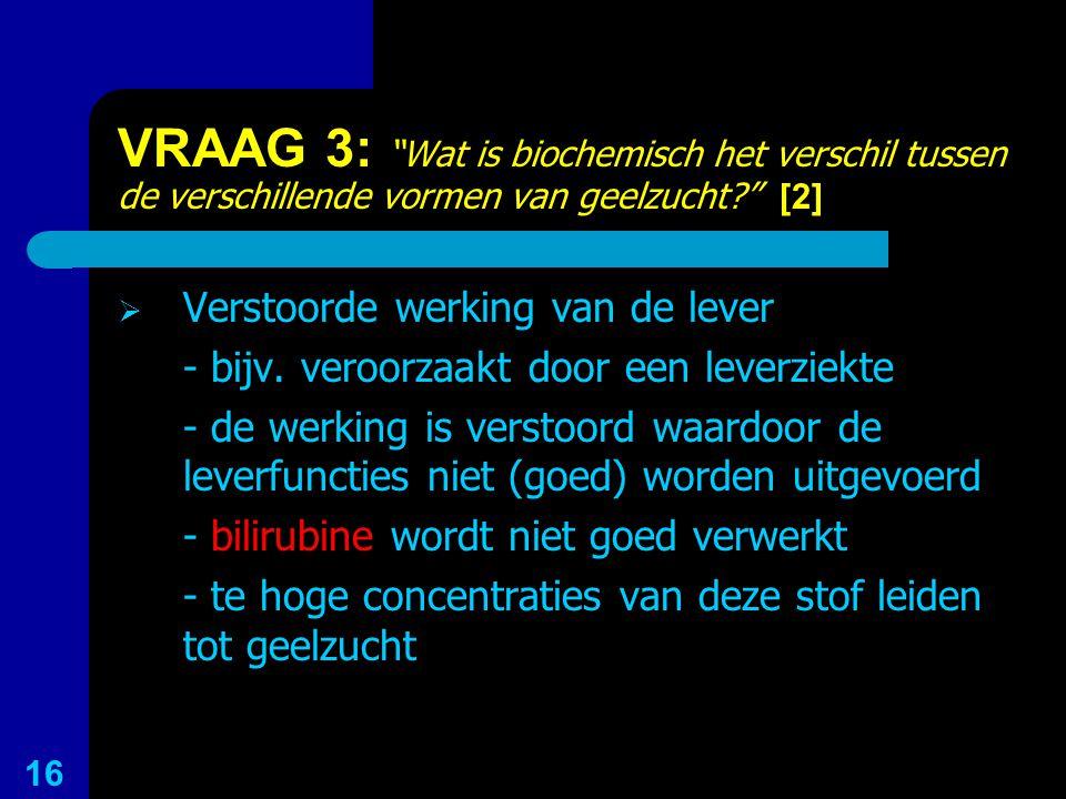 VRAAG 3: Wat is biochemisch het verschil tussen de verschillende vormen van geelzucht [2]